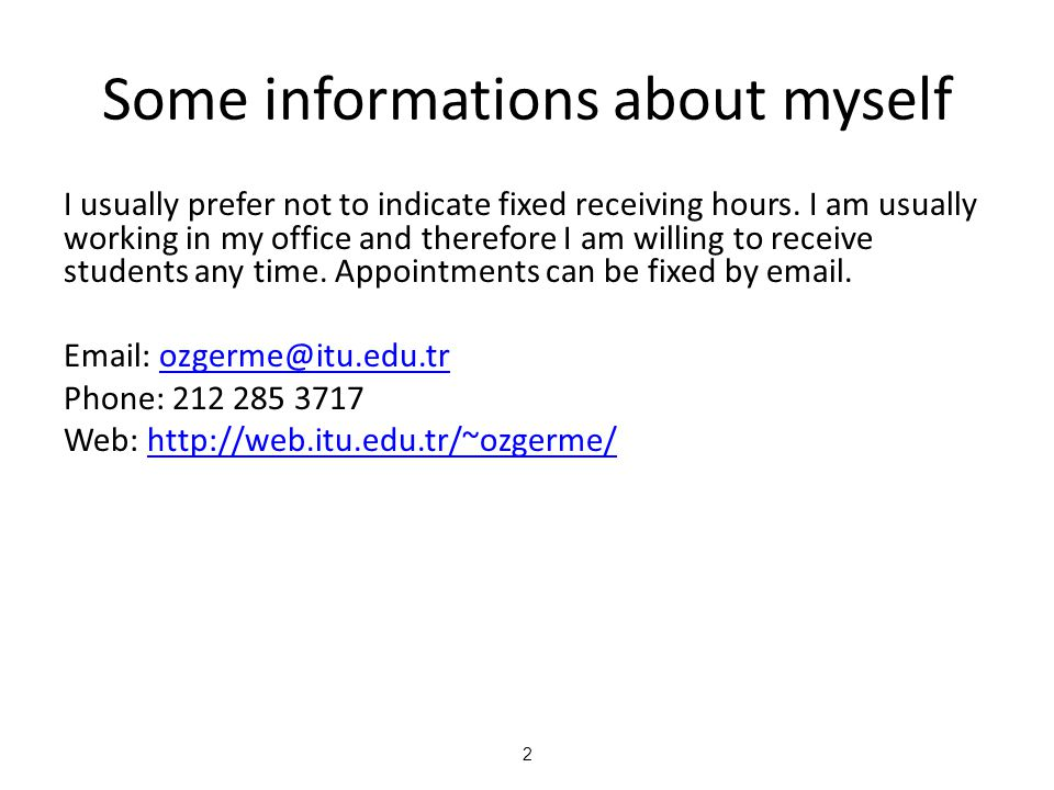 2 Some informations about myself I usually prefer not to indicate fixed receiving hours.