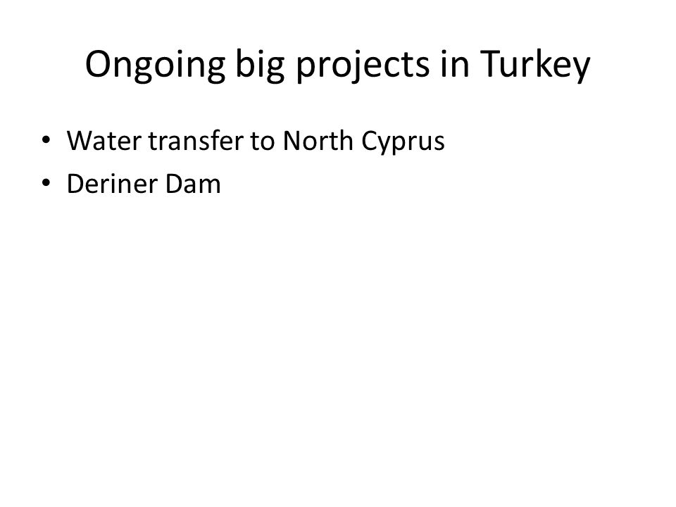 Ongoing big projects in Turkey Water transfer to North Cyprus Deriner Dam