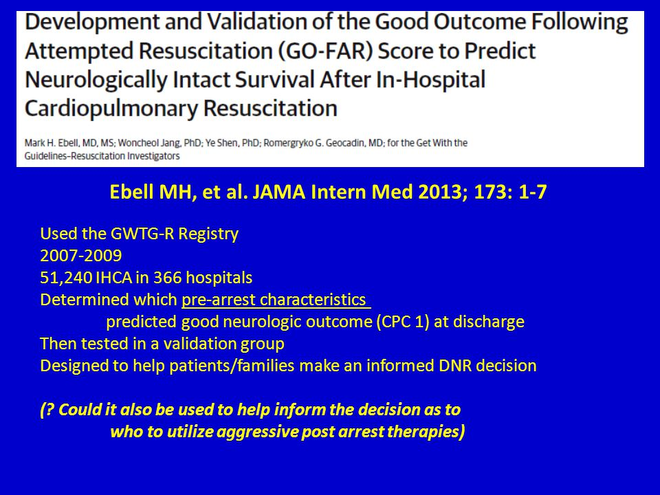 Ebell MH, et al. JAMA Intern Med 2013; 173: 1-7 Used the GWTG-R Registry 2007-2009 51,240 IHCA in 366 hospitals Determined which pre-arrest characteri