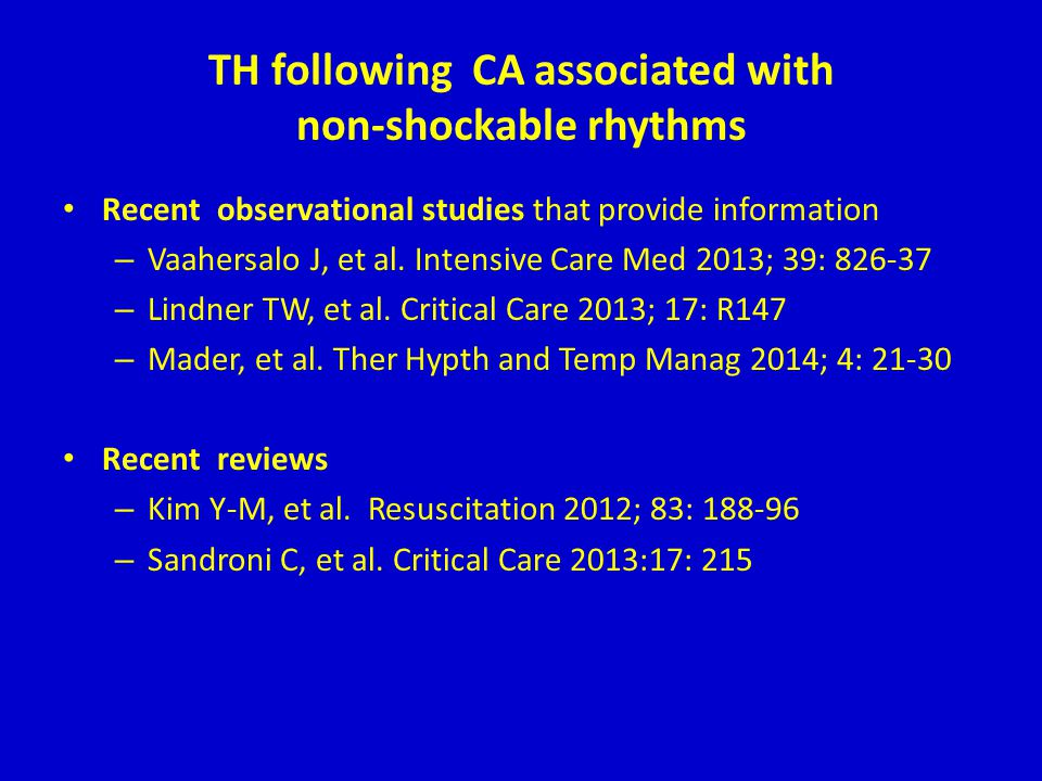 TH following CA associated with non-shockable rhythms Recent observational studies that provide information – Vaahersalo J, et al. Intensive Care Med