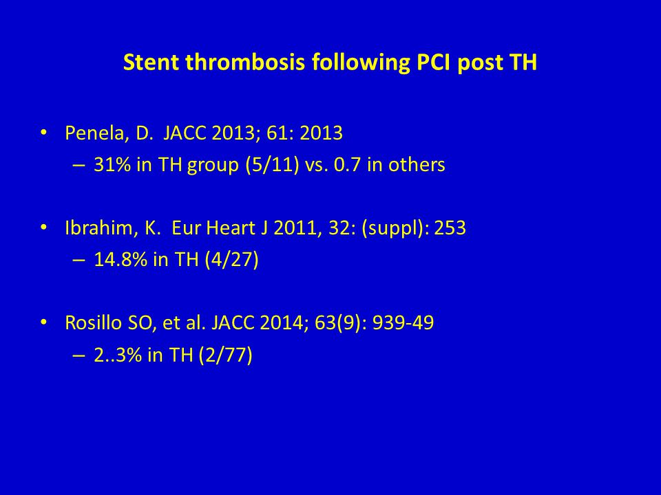 Stent thrombosis following PCI post TH Penela, D. JACC 2013; 61: 2013 – 31% in TH group (5/11) vs. 0.7 in others Ibrahim, K. Eur Heart J 2011, 32: (su