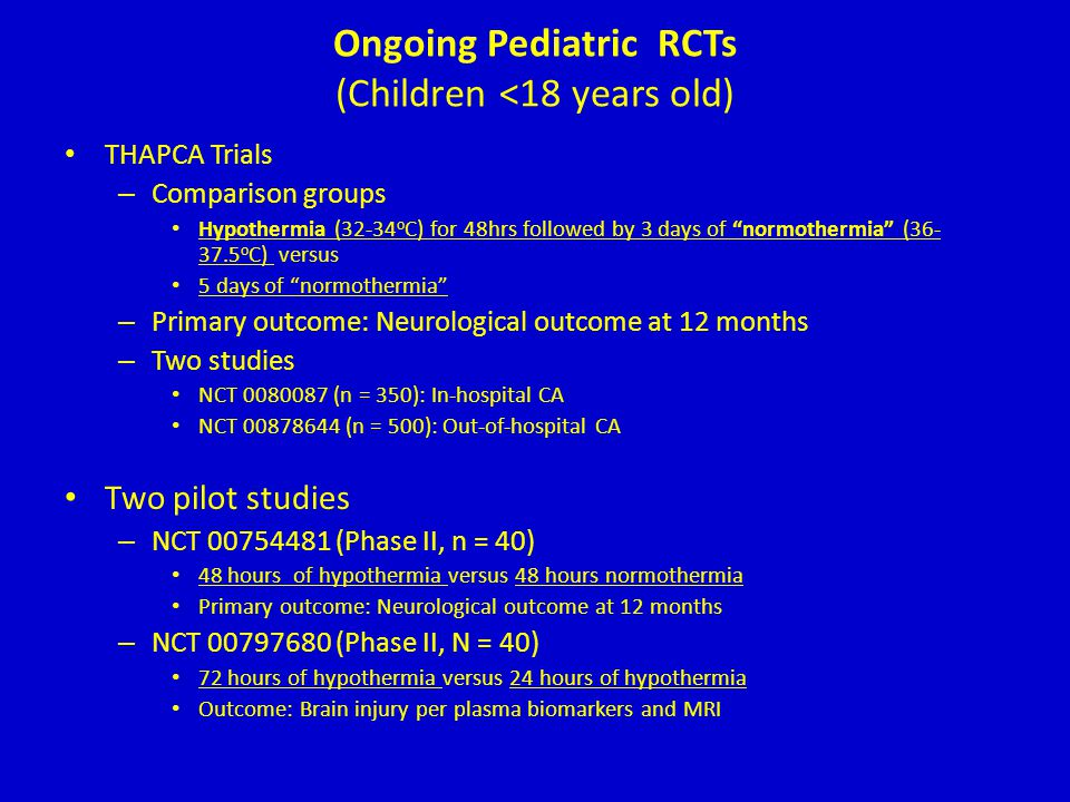 "Ongoing Pediatric RCTs (Children <18 years old) THAPCA Trials – Comparison groups Hypothermia (32-34 o C) for 48hrs followed by 3 days of ""normothermi"