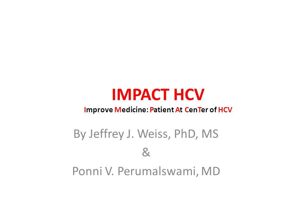 IMPACT HCV Improve Medicine: Patient At CenTer of HCV By Jeffrey J. Weiss, PhD, MS & Ponni V. Perumalswami, MD