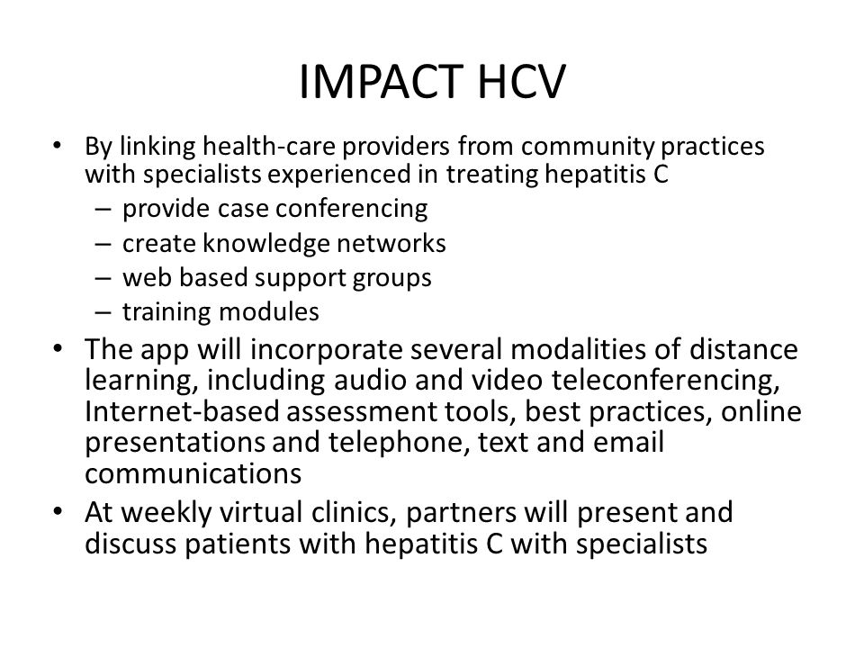 IMPACT HCV By linking health-care providers from community practices with specialists experienced in treating hepatitis C – provide case conferencing