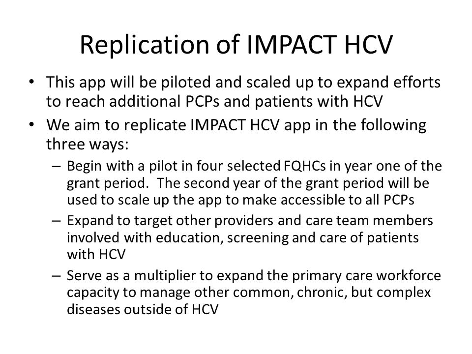 Replication of IMPACT HCV This app will be piloted and scaled up to expand efforts to reach additional PCPs and patients with HCV We aim to replicate