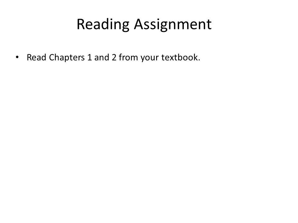 Reading Assignment Read Chapters 1 and 2 from your textbook.
