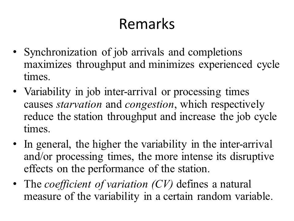 Remarks Synchronization of job arrivals and completions maximizes throughput and minimizes experienced cycle times.