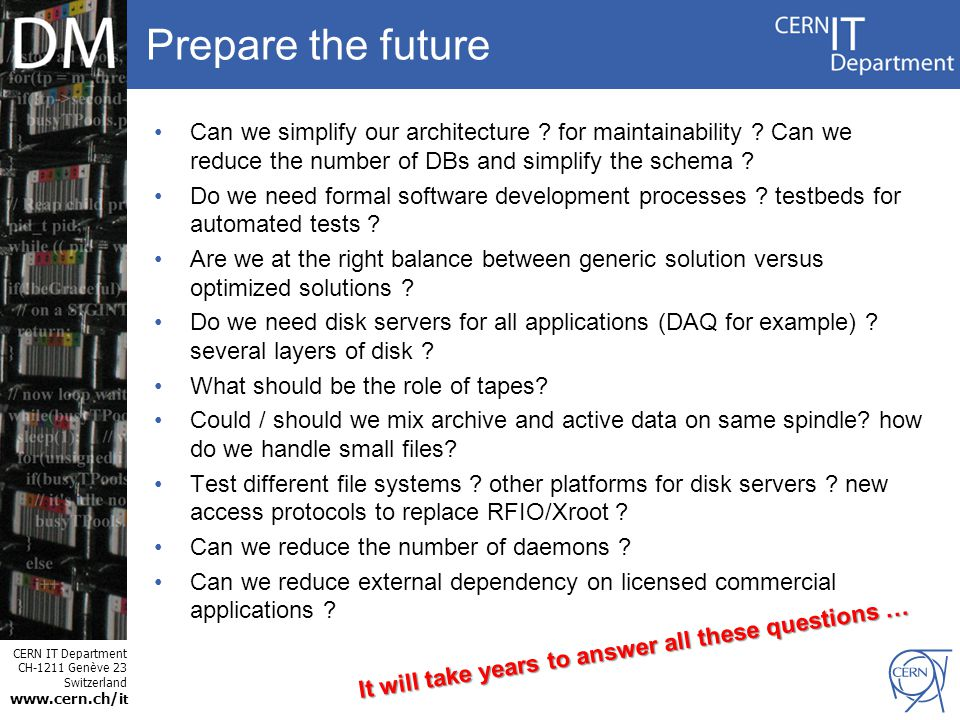 CERN IT Department CH-1211 Genève 23 Switzerland www.cern.ch/i t Prepare the future Can we simplify our architecture .