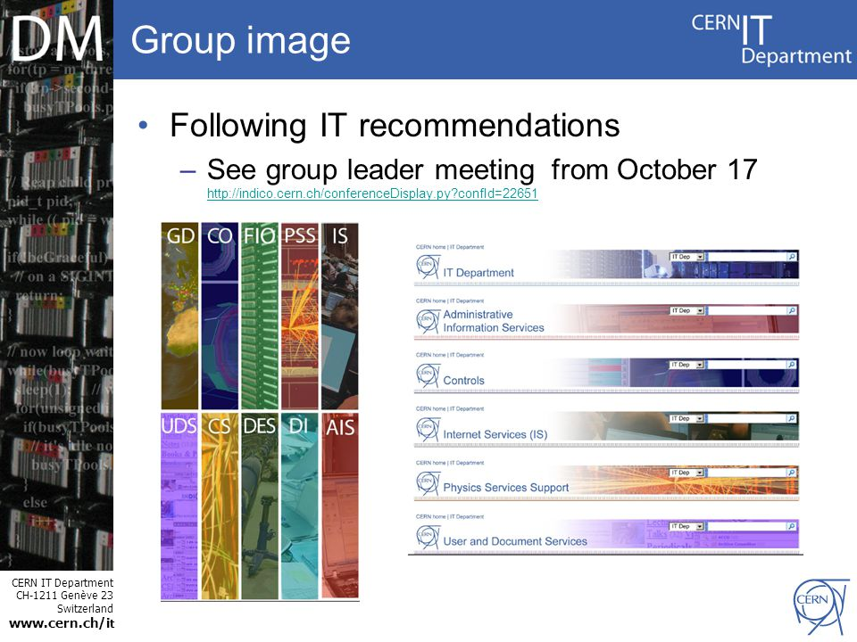 CERN IT Department CH-1211 Genève 23 Switzerland www.cern.ch/i t Group image Following IT recommendations –See group leader meeting from October 17 http://indico.cern.ch/conferenceDisplay.py confId=22651 http://indico.cern.ch/conferenceDisplay.py confId=22651