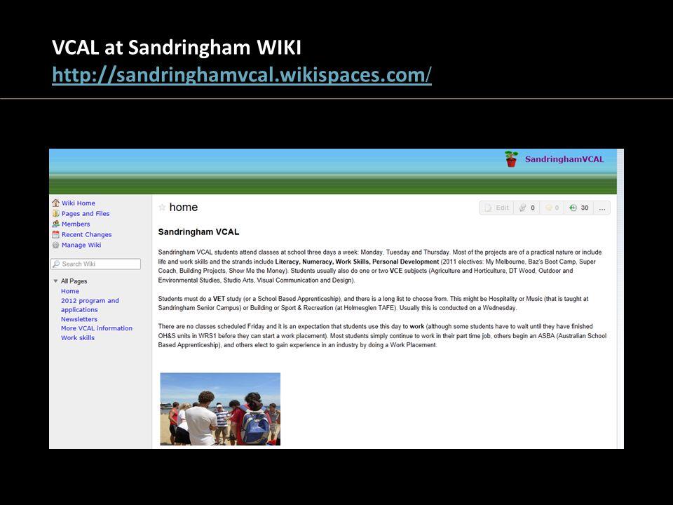 VCAL at Sandringham WIKI http://sandringhamvcal.wikispaces.com / http://sandringhamvcal.wikispaces.com /