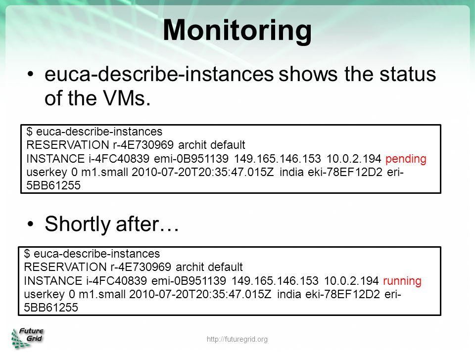 Monitoring euca-describe-instances shows the status of the VMs. $ euca-describe-instances RESERVATION r-4E730969 archit default INSTANCE i-4FC40839 em