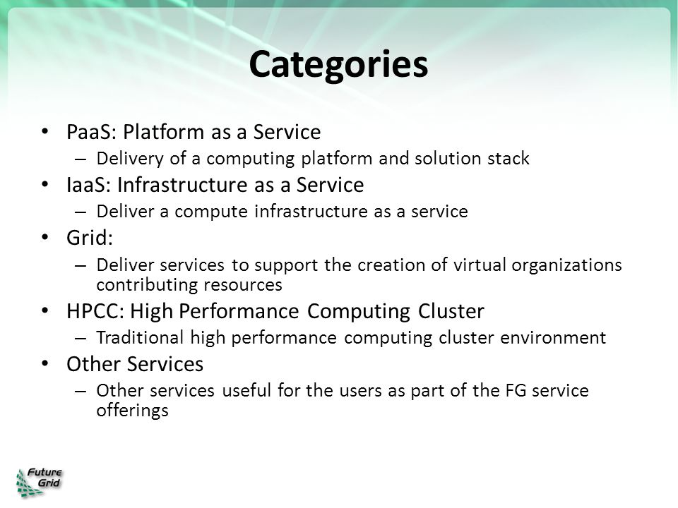 Tutorials - examples http://portal.futuregrid.org/tutorials Introduction to FG IaaS Cloud resources – Nimbus and Eucalyptus – Within minutes, deploy a virtual machine on FG resources and log into it interactively – Using OpenStack – nested virtualization, a sandbox IaaS environment within Nimbus Introduction to FG HPC resources – Job scheduling, Torque, MPI Introduction to Map/Reduce frameworks – Using virtual machines with Hadoop, Twister – Deploying on physical machines/HPC (MyHadoop)