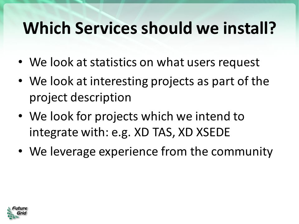 Which Services should we install? We look at statistics on what users request We look at interesting projects as part of the project description We lo
