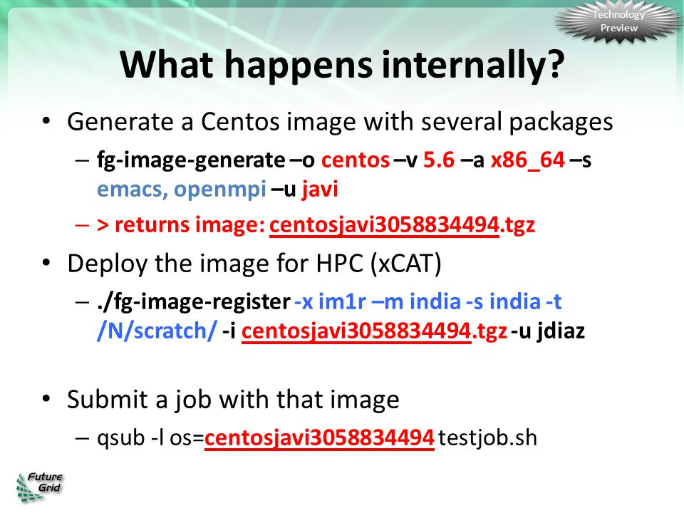 What happens internally? Generate a Centos image with several packages – fg-image-generate –o centos –v 5.6 –a x86_64 –s emacs, openmpi –u javi – > re