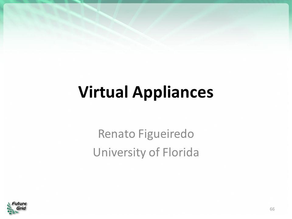 Virtual Appliances Renato Figueiredo University of Florida 66