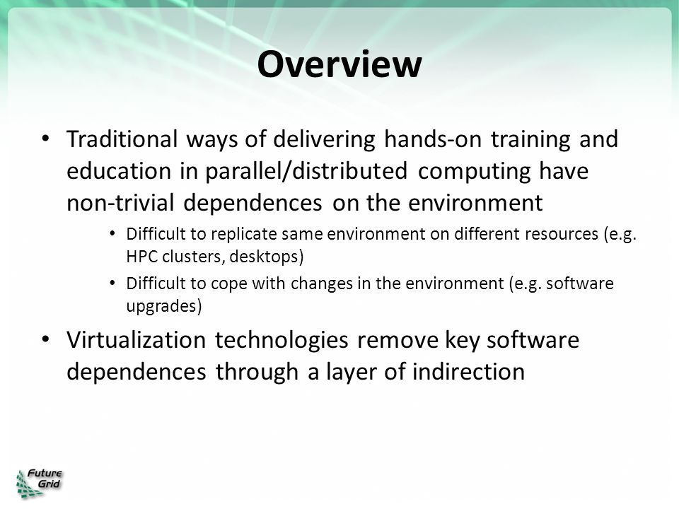Overview Traditional ways of delivering hands-on training and education in parallel/distributed computing have non-trivial dependences on the environm