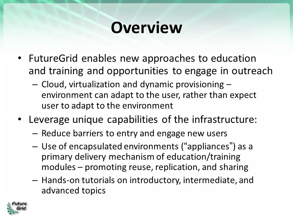 Overview FutureGrid enables new approaches to education and training and opportunities to engage in outreach – Cloud, virtualization and dynamic provi