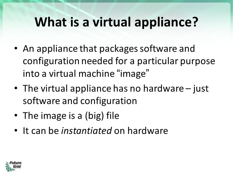 """70 What is a virtual appliance? An appliance that packages software and configuration needed for a particular purpose into a virtual machine """"image"""" T"""