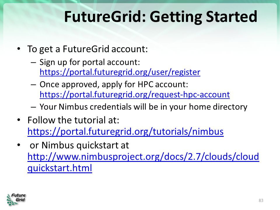 FutureGrid: Getting Started To get a FutureGrid account: – Sign up for portal account: https://portal.futuregrid.org/user/register https://portal.futu