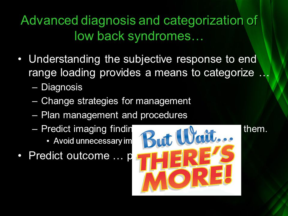 Advanced diagnosis and categorization of low back syndromes… Understanding the subjective response to end range loading provides a means to categorize