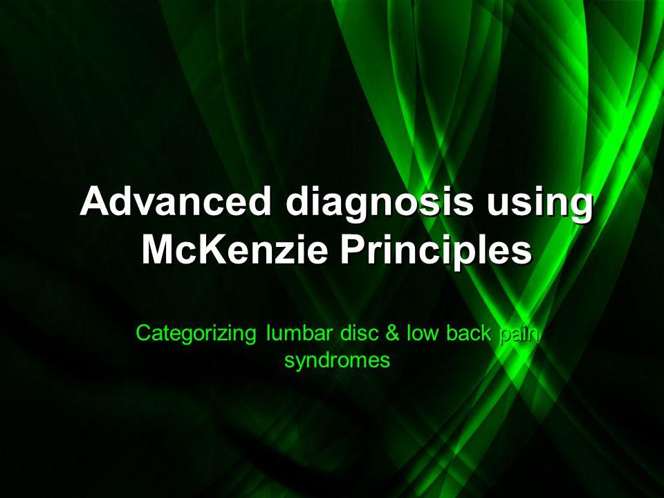 Advanced diagnosis using McKenzie Principles Categorizing lumbar disc & low back pain syndromes