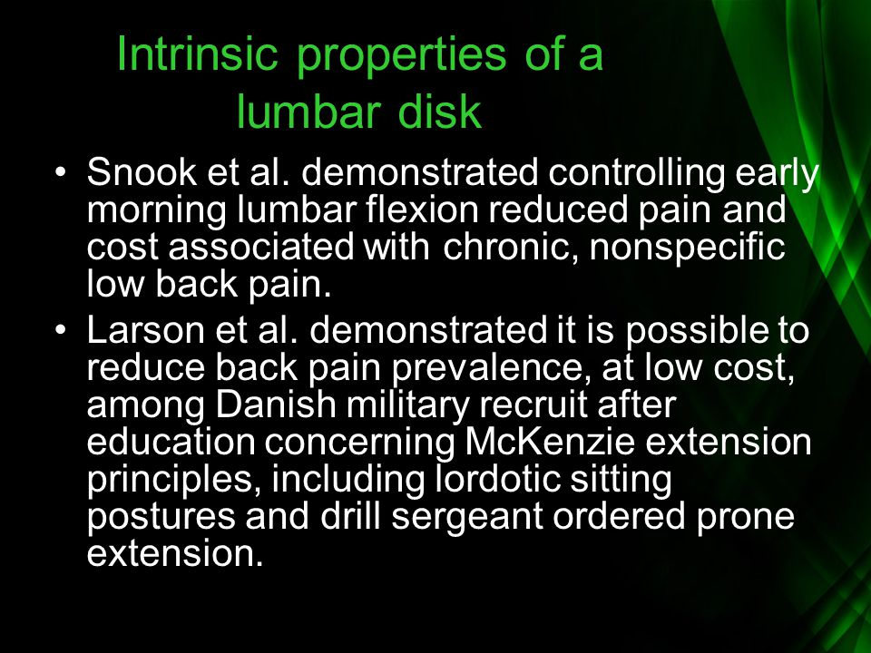 Intrinsic properties of a lumbar disk Snook et al. demonstrated controlling early morning lumbar flexion reduced pain and cost associated with chronic