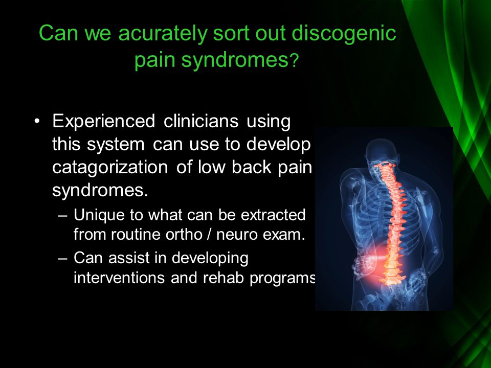 Can we acurately sort out discogenic pain syndromes ? Experienced clinicians using this system can use to develop catagorization of low back pain synd