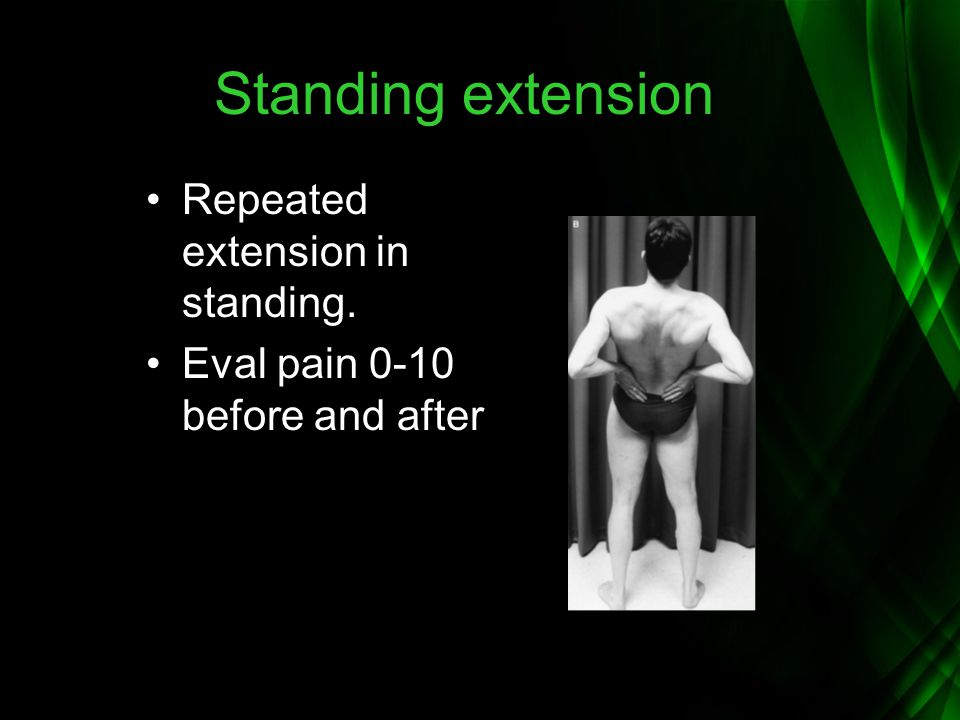 Standing extension Repeated extension in standing. Eval pain 0-10 before and after