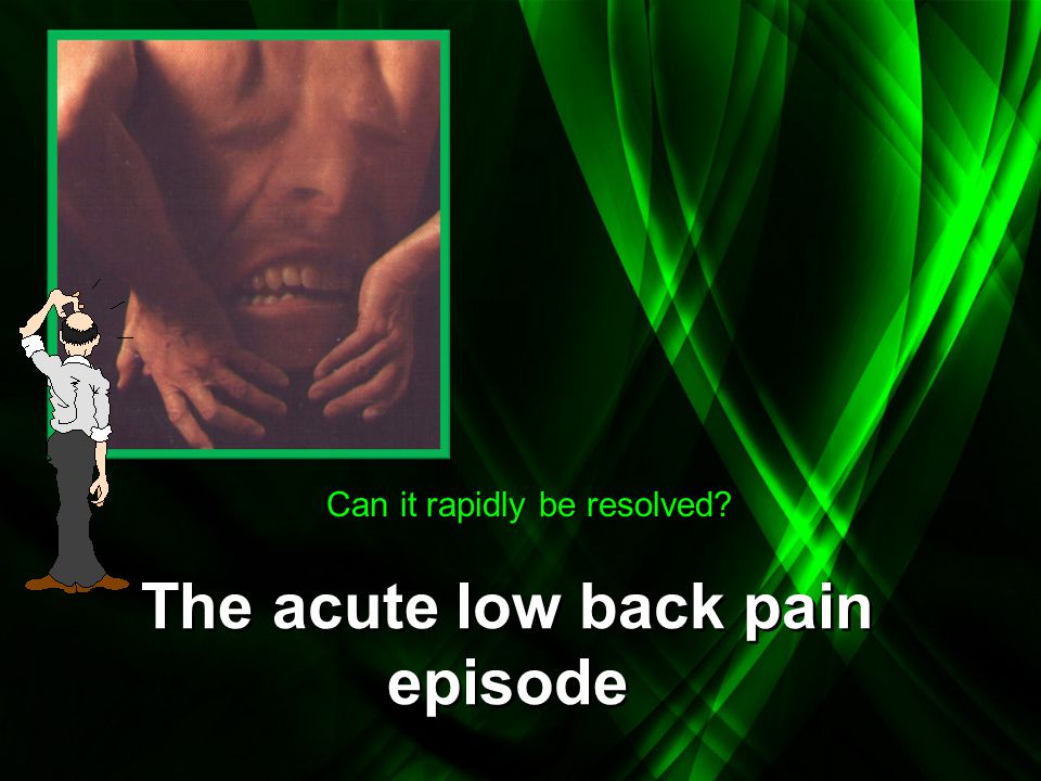 The acute low back pain episode Can it rapidly be resolved?