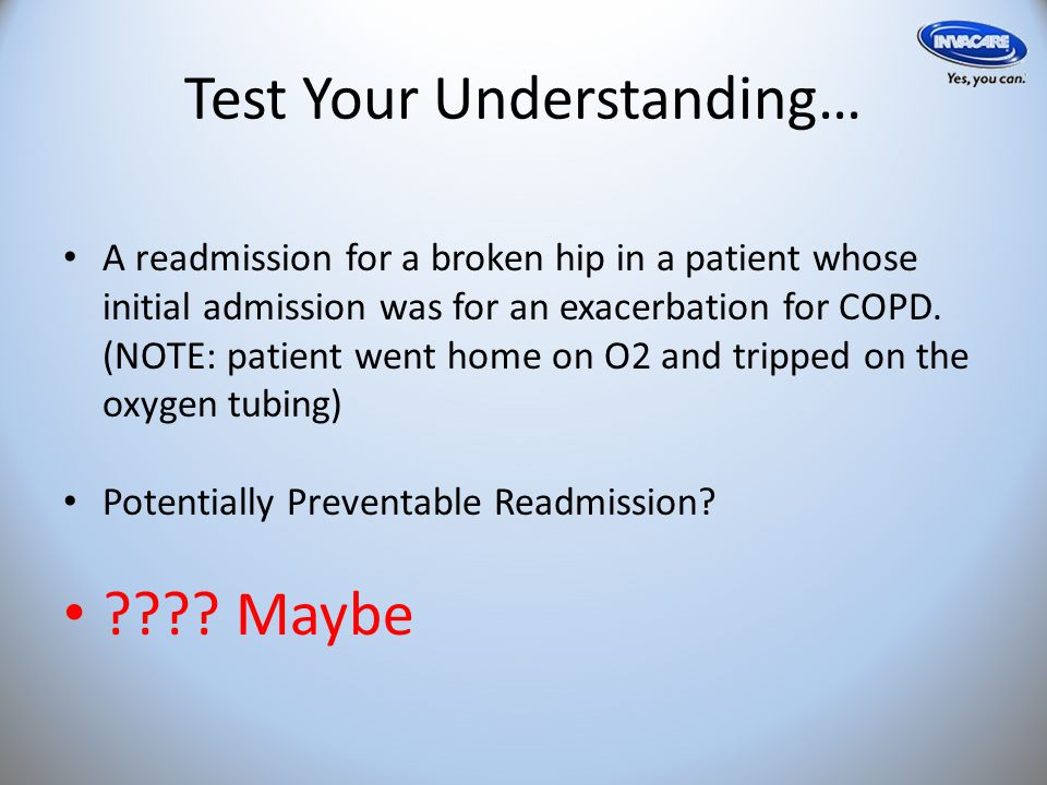 Test Your Understanding… A readmission for a broken hip in a patient whose initial admission was for an exacerbation for COPD.