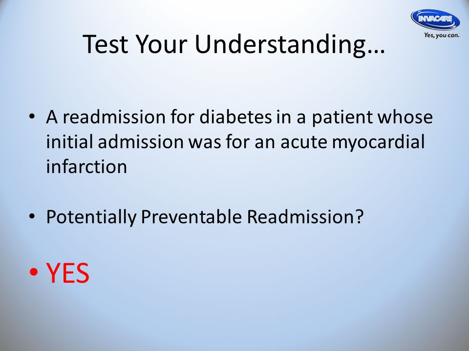 Test Your Understanding… A readmission for diabetes in a patient whose initial admission was for an acute myocardial infarction Potentially Preventable Readmission.