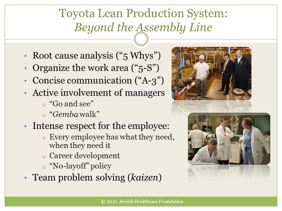 """Toyota Lean Production System: Beyond the Assembly Line Root cause analysis (""""5 Whys"""") Organize the work area (""""5-S"""") Concise communication (""""A-3"""") Ac"""