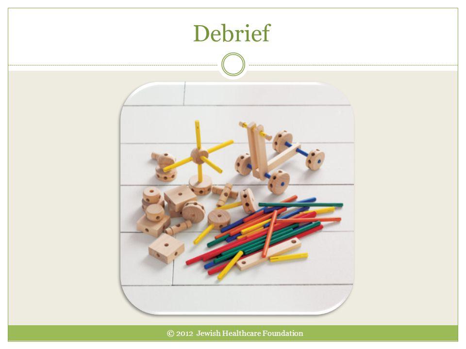 Debrief © 2012 Jewish Healthcare Foundation