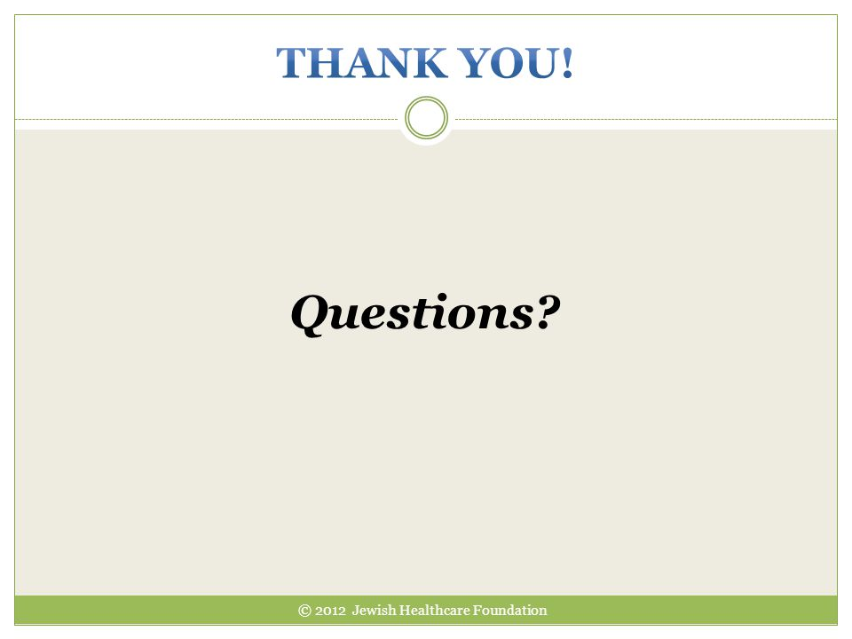 © 2012 Jewish Healthcare Foundation Questions?