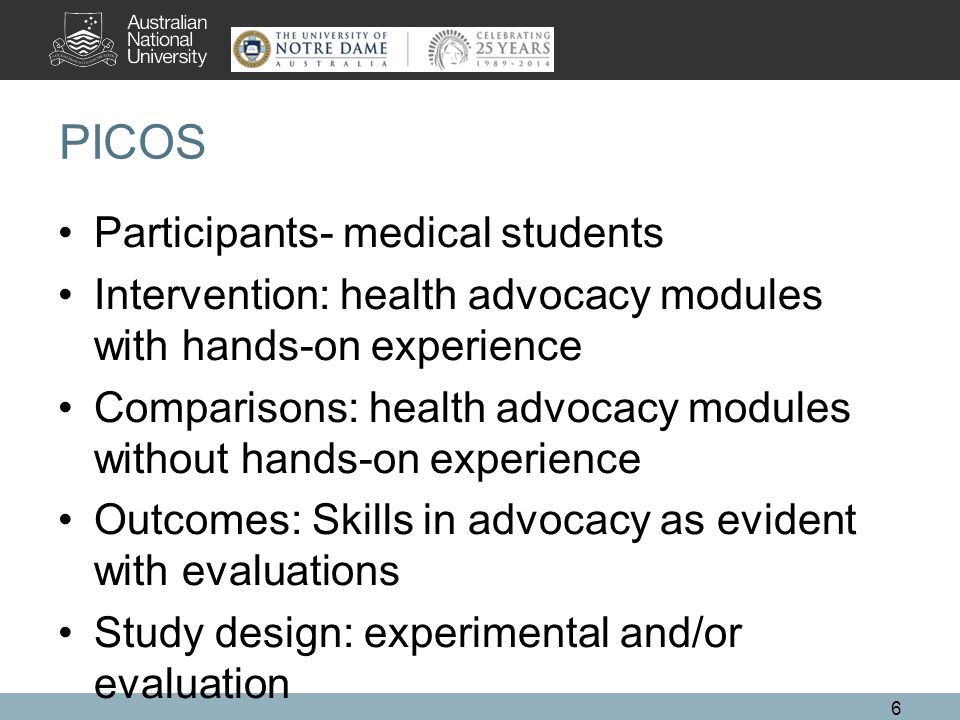 PICOS Participants- medical students Intervention: health advocacy modules with hands-on experience Comparisons: health advocacy modules without hands-on experience Outcomes: Skills in advocacy as evident with evaluations Study design: experimental and/or evaluation 6