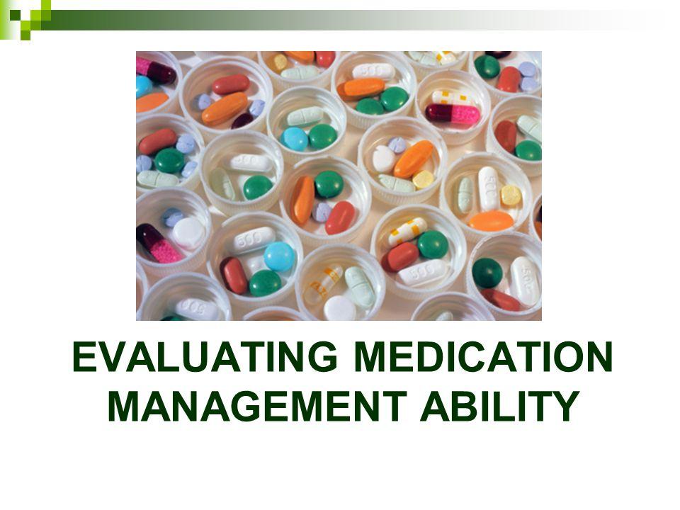 EVALUATING MEDICATION MANAGEMENT ABILITY