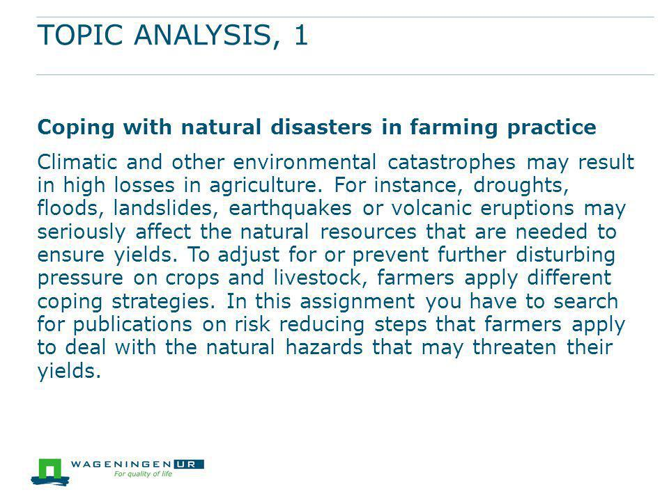TOPIC ANALYSIS, 1 Coping with natural disasters in farming practice Climatic and other environmental catastrophes may result in high losses in agricul