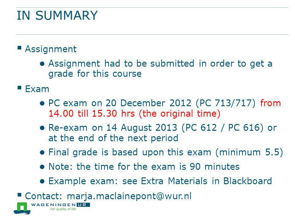 IN SUMMARY  Assignment ● Assignment had to be submitted in order to get a grade for this course  Exam ● PC exam on 20 December 2012 (PC 713/717) fro