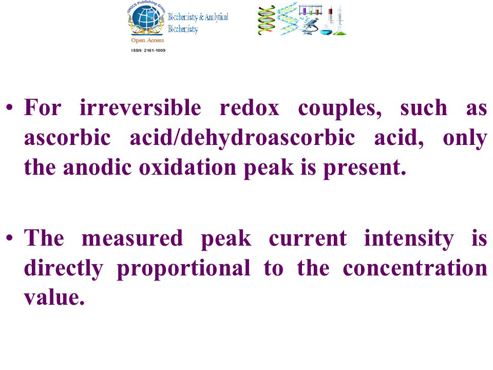For irreversible redox couples, such as ascorbic acid/dehydroascorbic acid, only the anodic oxidation peak is present.