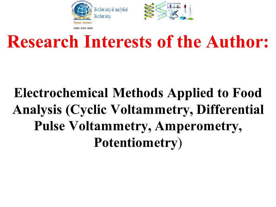 Research Interests of the Author: Electrochemical Methods Applied to Food Analysis (Cyclic Voltammetry, Differential Pulse Voltammetry, Amperometry, Potentiometry)