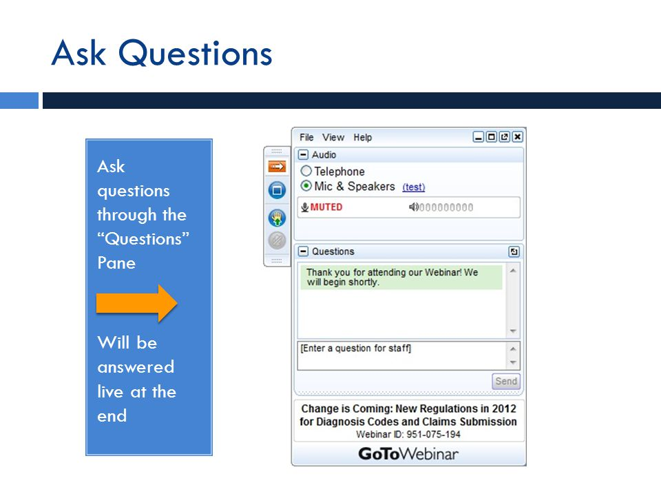 Ask Questions Ask questions through the Questions Pane Will be answered live at the end