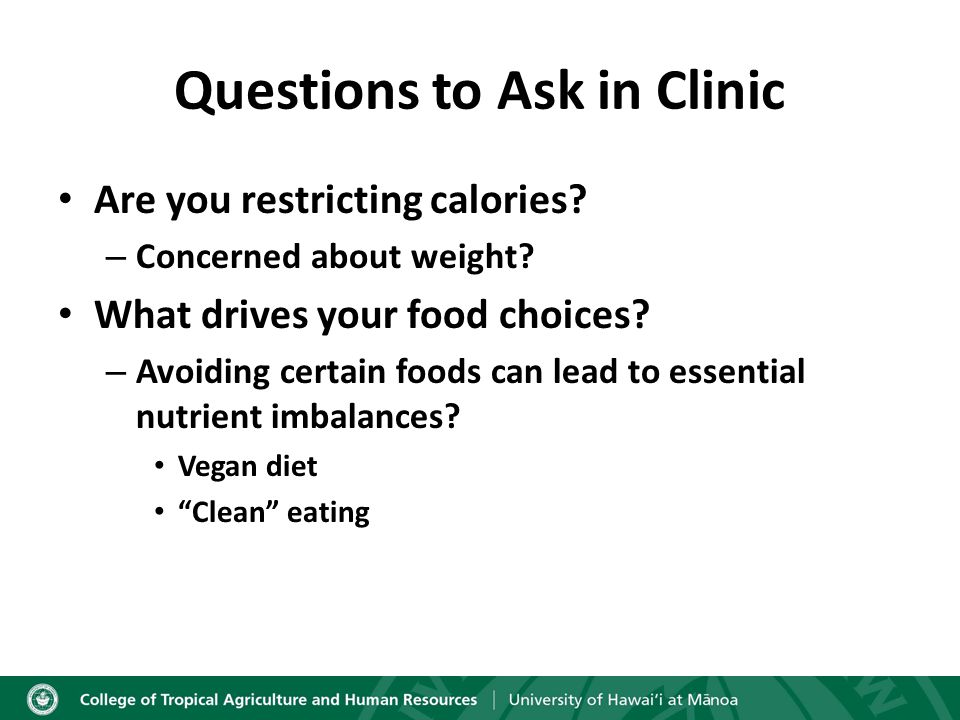 Questions to Ask in Clinic Are you restricting calories.