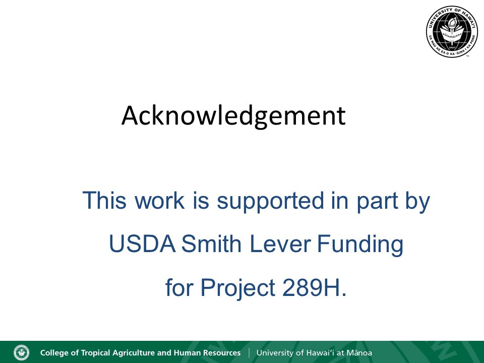 Acknowledgement This work is supported in part by USDA Smith Lever Funding for Project 289H.