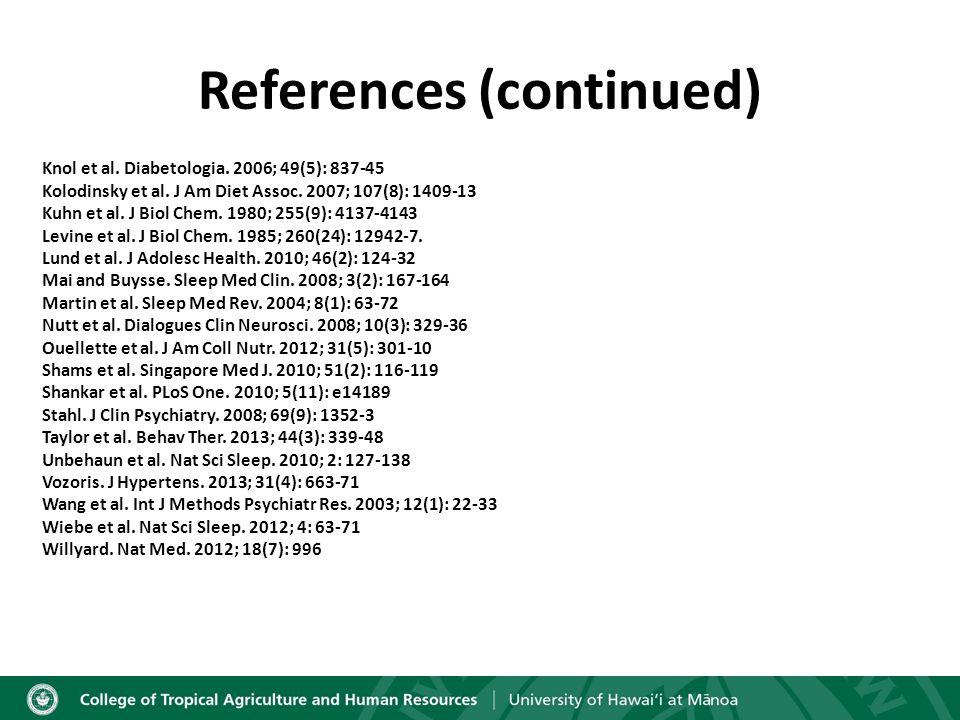 References (continued) Knol et al. Diabetologia. 2006; 49(5): 837-45 Kolodinsky et al.
