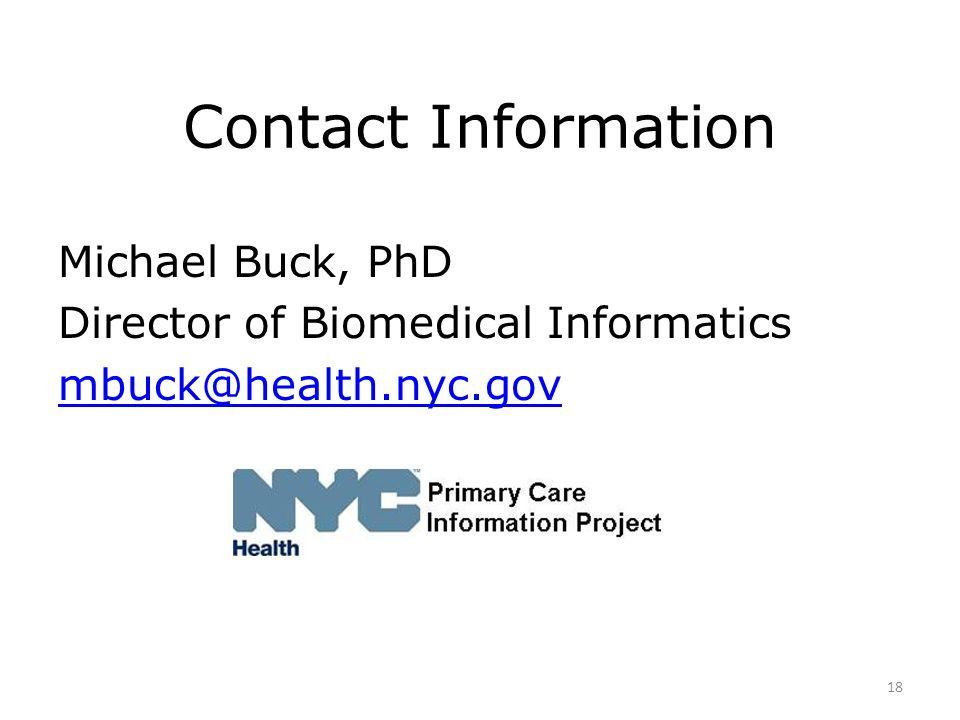 Contact Information Michael Buck, PhD Director of Biomedical Informatics mbuck@health.nyc.gov 18