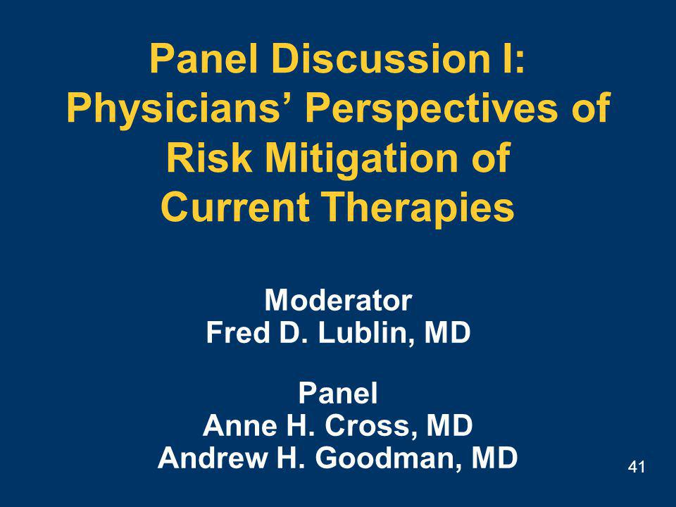 41 Panel Discussion I: Physicians' Perspectives of Risk Mitigation of Current Therapies Moderator Fred D.