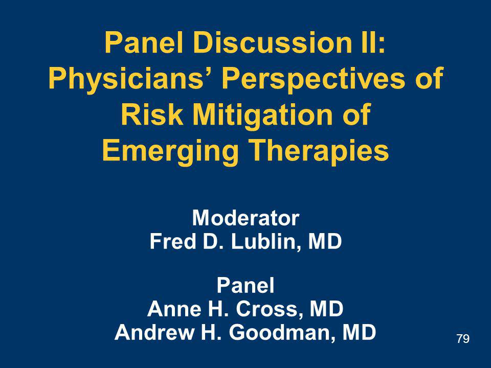 79 Panel Discussion II: Physicians' Perspectives of Risk Mitigation of Emerging Therapies Moderator Fred D.