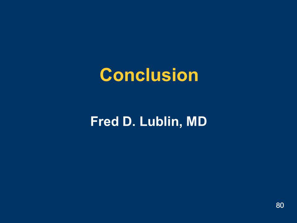 80 Conclusion Fred D. Lublin, MD