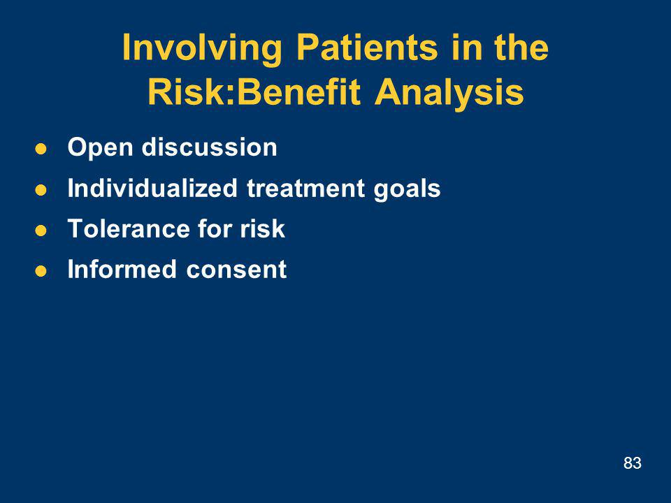 83 Involving Patients in the Risk:Benefit Analysis Open discussion Individualized treatment goals Tolerance for risk Informed consent