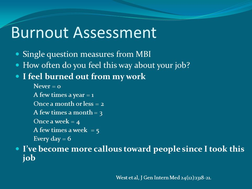 Burnout Assessment Single question measures from MBI How often do you feel this way about your job.